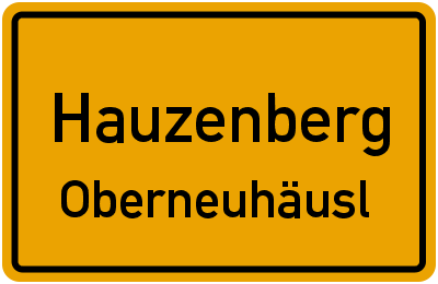 Ortsschild Hauzenberg Oberneuhäusl