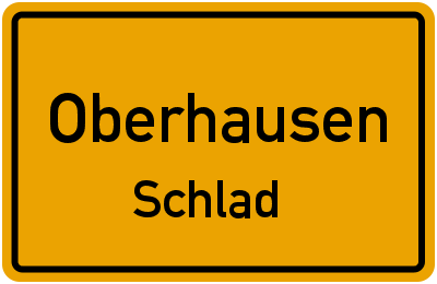 Ortsschild Oberhausen Schlad