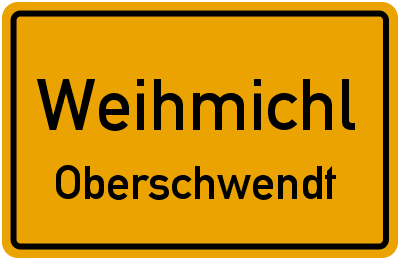Ortsschild Weihmichl Oberschwendt